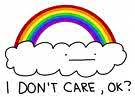 A drawing of a rainbow and a cloud under it it says I Don't Care OK