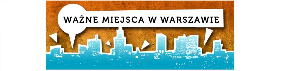 Ważne miejsca w Warszawie