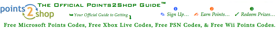 The Official Points2Shop Guide: Free Microsoft Points, Free Xbox Live, Free PSN Codes.