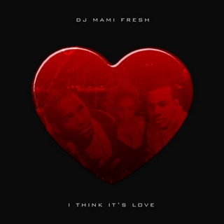 DJ Mami Fresh Presents - I Think Its Love