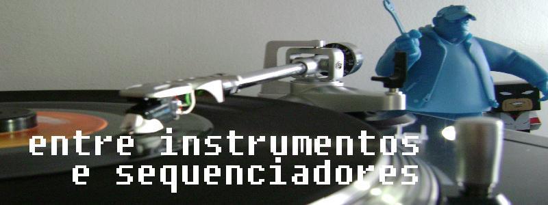 Entre Instrumentos e Seqüenciadores