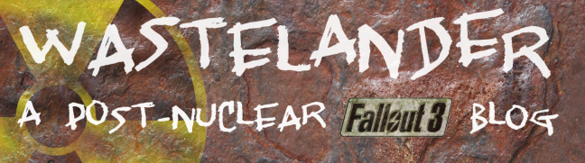 Wastelander: a Post-Nuclear Fallout 3 Blog