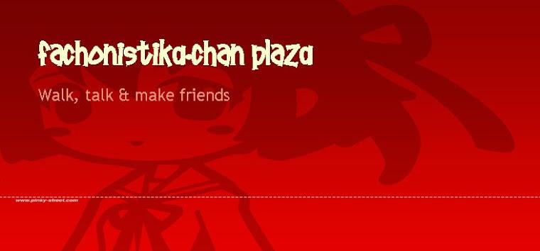 FaChoniStikA-Chan PlazA