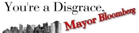 You're a Disgrace, Mayor Bloomberg