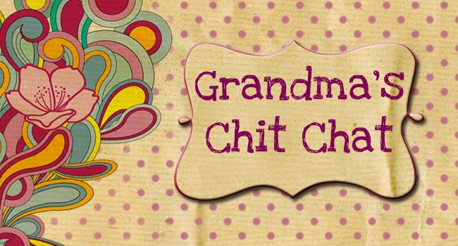 Grandma's Chit Chat