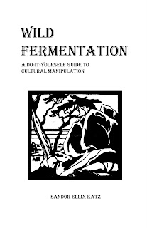 Wild Fermentation: A Do-It-Yourself Guide to Cultural Manipulation by Katz, Sandor Ellix, Katz, Sandor Ellix