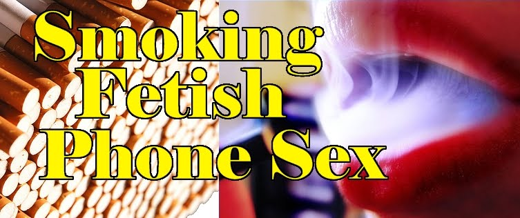 Smoking Fetish Phone Sex