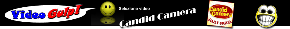 VIDEO GULP - CANDID CAMERA video - i Migliori video YouTube VIDEOGULP !