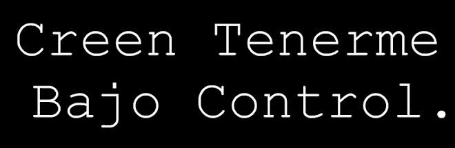 Creen Tenerme Bajo Control