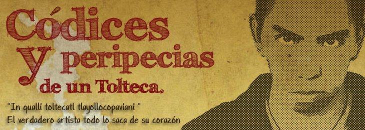 Codices y peripecias de un Tolteca (artista)