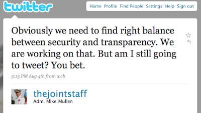 Tweet by Adm Mullen of Joint Chiefs, Obviously we need to find right balance between security and transparency. We are working on that. But am I still going to tweet? You bet.