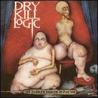 Dry Kill Logic - Darker Side Of Nonsense