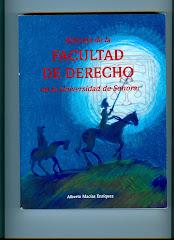 Historia de la FACULTAD DE DERECHO de la Universidad de Sonora. Autor: Alberto Macías Enríquez