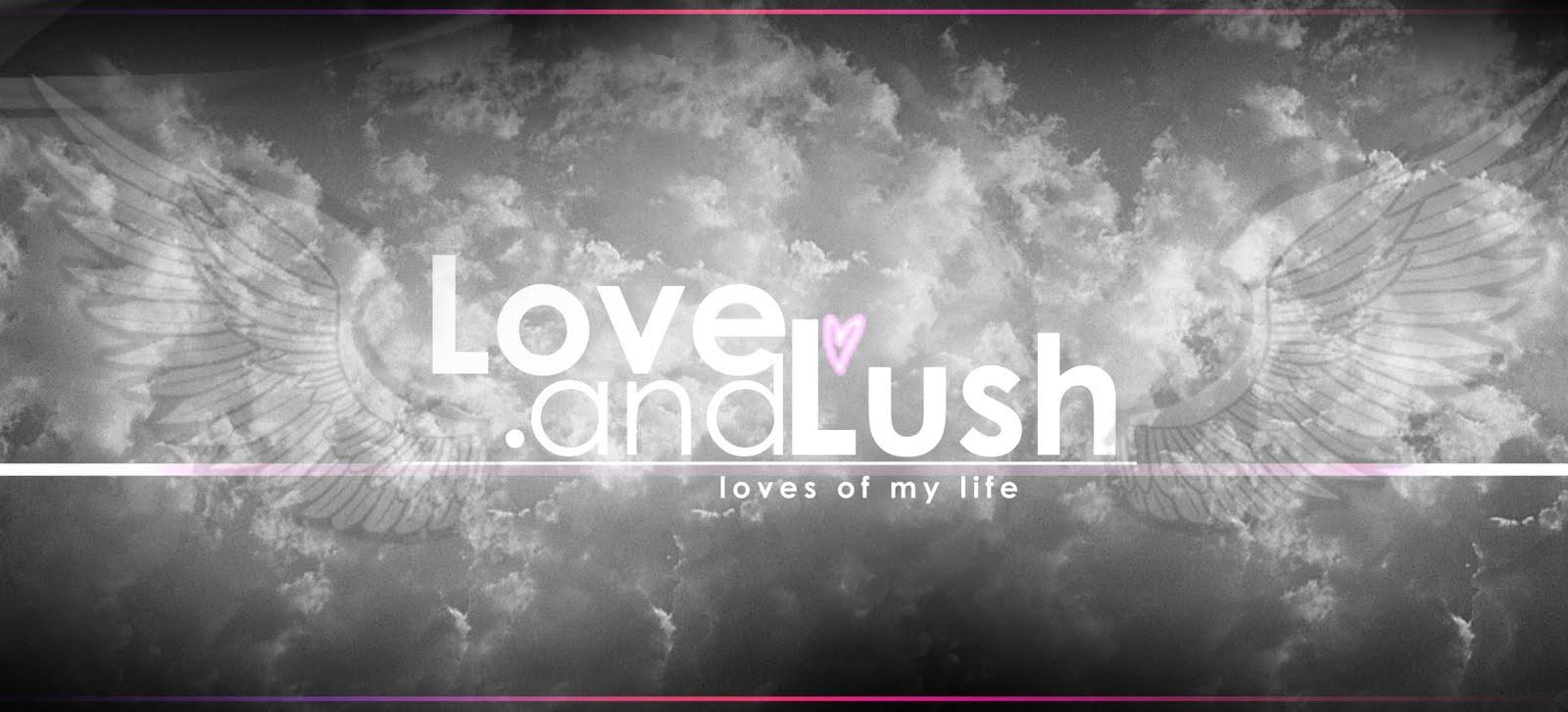 Lovenlush . Loves of my Life