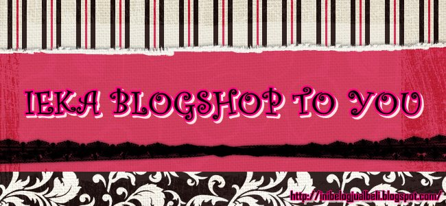 .:: IEKA BLOGSHOP TO YOU ::.
