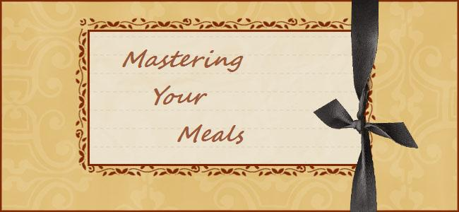 Mastering Your Meals