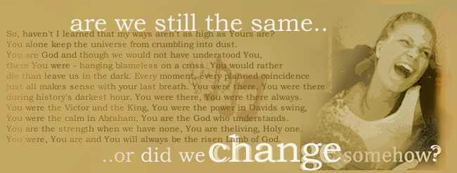 Are we still the same, or did we change somehow?