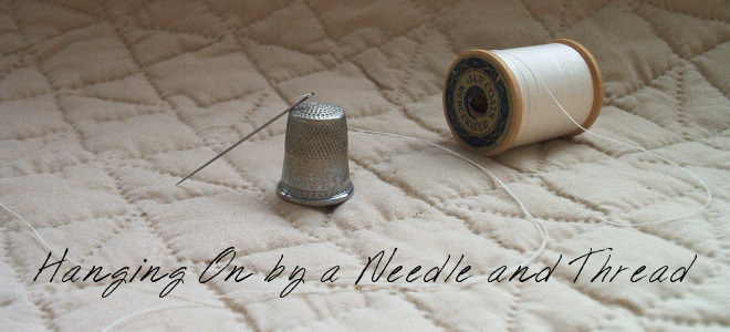 Hanging On by a Needle and Thread