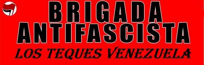 BRIGADA ANTI-FACISTA DE LOS TEQUES