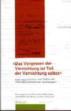 """""""Das Vergessen der Vernichtung ist Teil der Vernichtung selbst"""" - Opferbiographien, 2007"""
