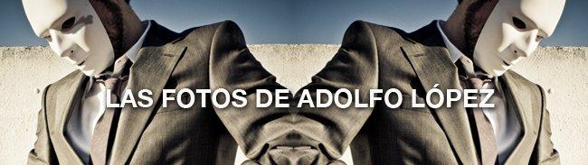 LAS FOTOS DE ADOLFO LÓPEZ