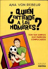 """"""" ¿Quién entiende a los hombres?"""" , de Ana von Rebeur- Editorial Norma, 2008"""