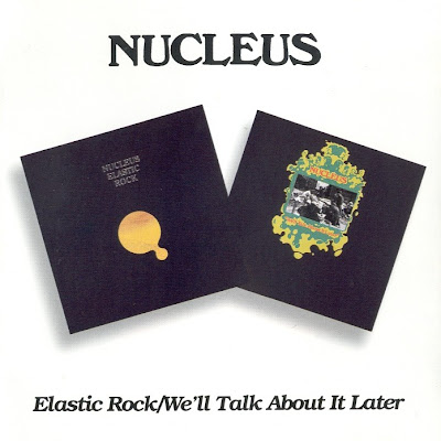 Nucleus ~ 1970 ~ Elastic Rock + 1971 ~ Well Talk About It Later