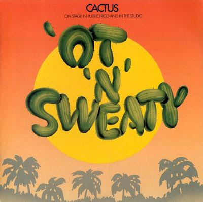 Cactus ~ 1972 ~ 'Ot 'N'Sweaty