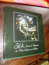 Livro Comemorativo dos 50 Anos da Junta de Freguesia de Nossa Senhora de Fátima 2009