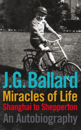 J. G. Ballard, 'Miracles of Life: Shanghai to Shepperton'