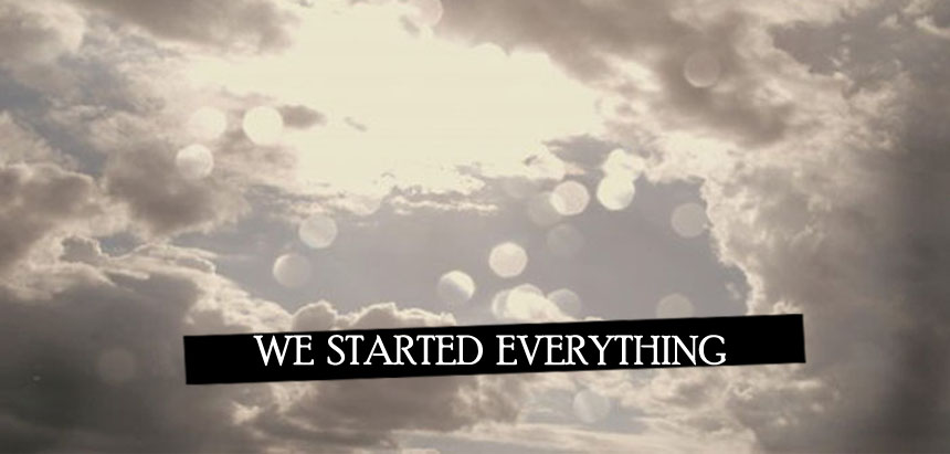WE STARTED EVERYTHING.