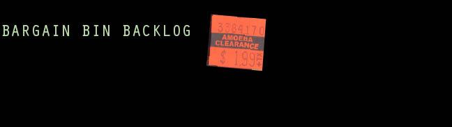 Bargain Bin Backlog