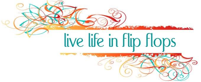 live life in flip flops