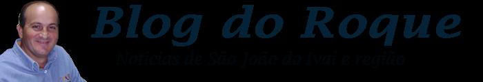 BLOG DO ROQUE  - NOTÍCIAS DE SÃO JOÃO DO IVAÍ E REGIÃO