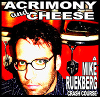 Mike Ruekberg Acrimony and Cheese