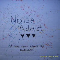 Noise Addict - it was never about the audience