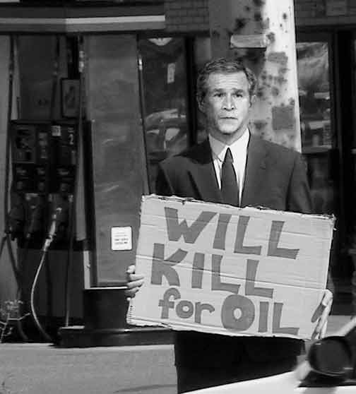 [bush-will-kill-for-oil.jpg]