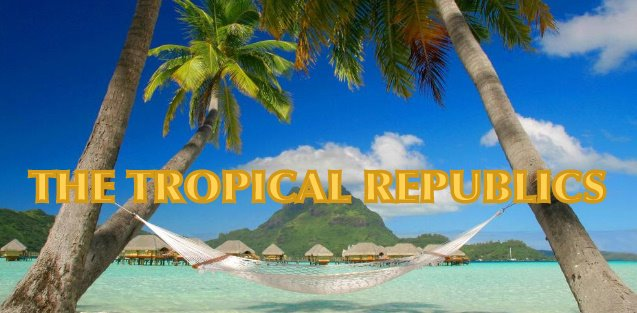 The Tropical Republics