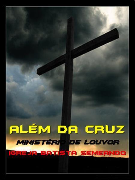 """Ministério de Louvor """"Além da Cruz"""""""