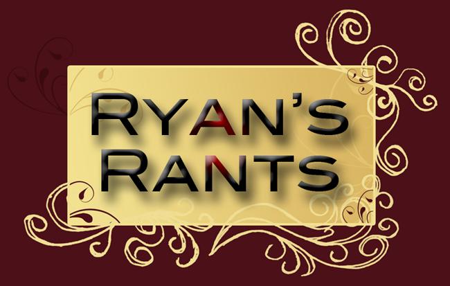 Ryan's Rants