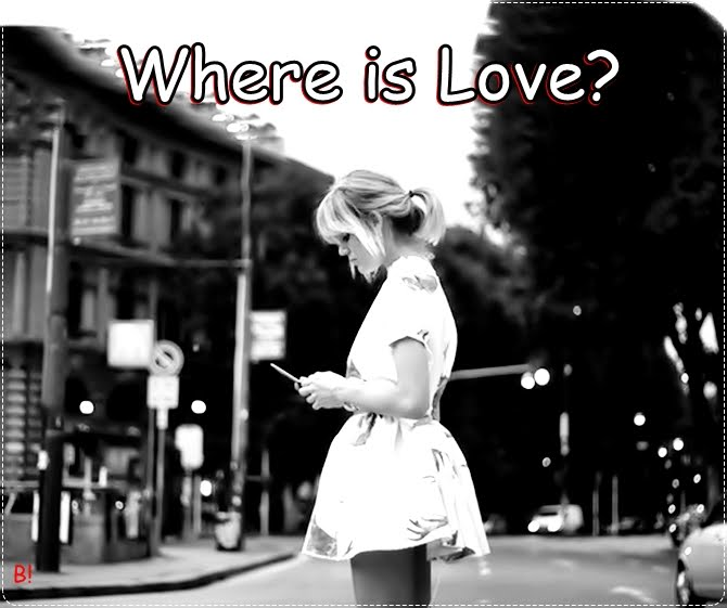 • Where is Love !
