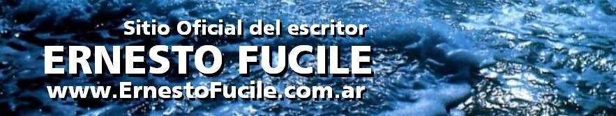 www.ErnestoFucile.com.ar | Sitio Oficial del escritor Ernesto Fucile