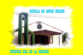 CAPILLA NUESTRA SEORA DE LA MERCED EN AGUAS DULCES: VER VIDEO INAUGURAL