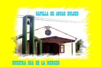 CAPILLA NUESTRA SEÑORA DE LA MERCED EN AGUAS DULCES: VER VIDEO INAUGURAL