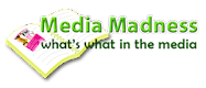 ARE YOU A MEDIA FAN?<br>GET THE LATEST MEDIA INFO ON<br>MEDIA MADNESS<br>JUST CLICK THE PIC BELOW!