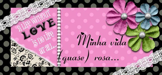 Minha vida (quase) rosa...