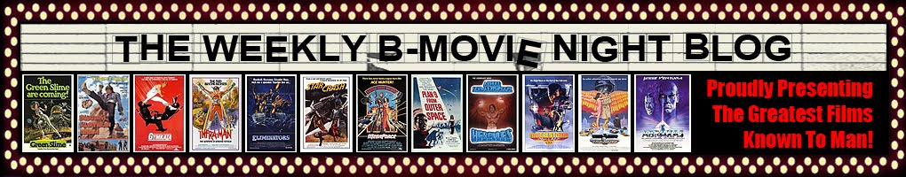 <center>THE WEEKLY B-MOVIE NIGHT BLOG</center>