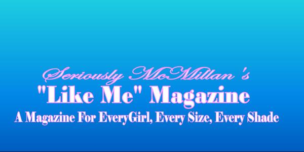 Seriously McMillan's Like Me Magazine