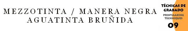 MEZZOTINTA / MANERA NEGRA  AGUATINTA BRUÑIDA