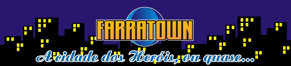 FARRATOWN - A Cidade dos Heróis, ou quase...